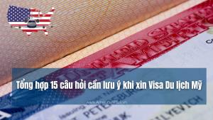 Tong Hop 15 Cau Hoi Can Luu Y Khi Xin Visa My