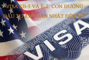 Visa Eb 5 Va E 2 Con Duong Dau Tu An Toan Nhat Den My