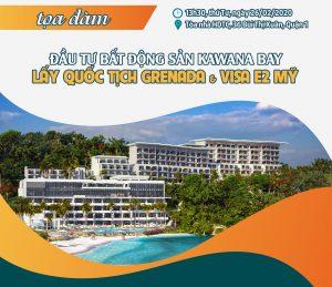 2020] Tọa đàm Đầu Tư BĐs Kawana Bay – Lấy Quốc Tịch Grenada & Visa E2 Mỹ