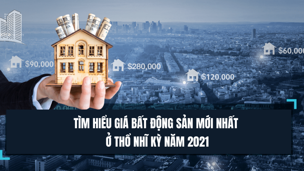 Tim Hieu Gia Bat Dong San Moi Nhat O Tho Nhi Ky Nam 2021