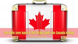 Tim Hieu Xem Ban Co The Nhap Canh Vao Canada Khong